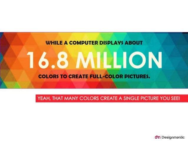 WHILE A COMPUTER DISPLAYS ABOUT  16.8 MILLION  COLORS TO CREATE FULL-COLOR PICTURES.