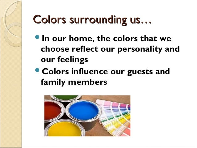 the importance of colors in our life Color plays a vitally important role in the world in which we live color can sway thinking, change actions, and cause reactions it can irritate or soothe your eyes, raise your blood pressure or suppress your appetite.