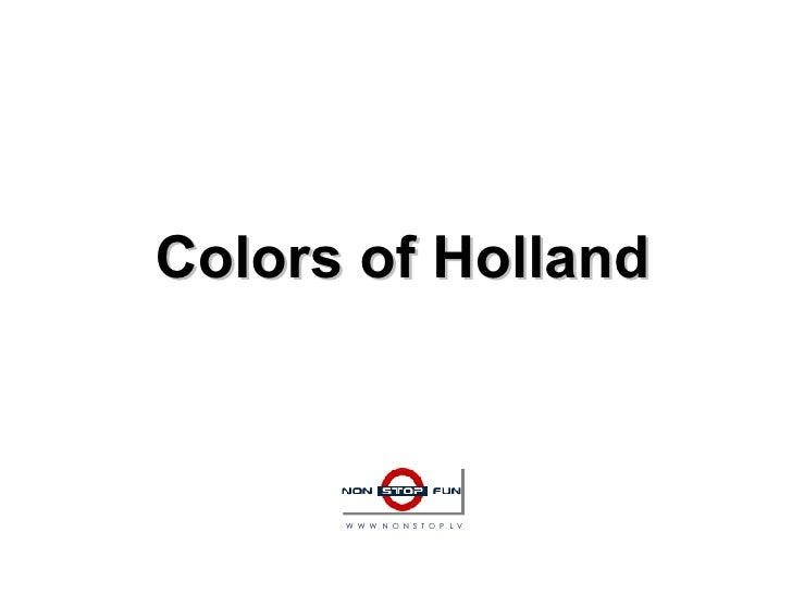 Colors of Holland W  W  W  .  N  O  N  S  T  O  P  .  L  V