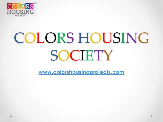 COLORS HOUSING SOCIETY www.colorshousingprojects.com