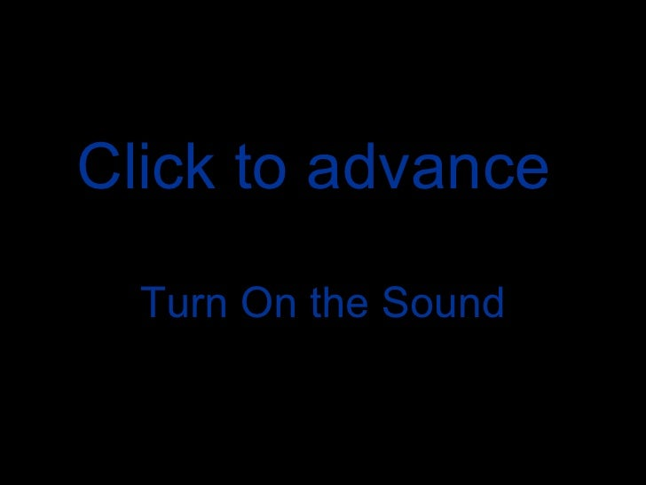 Click to advance   Turn On the Sound