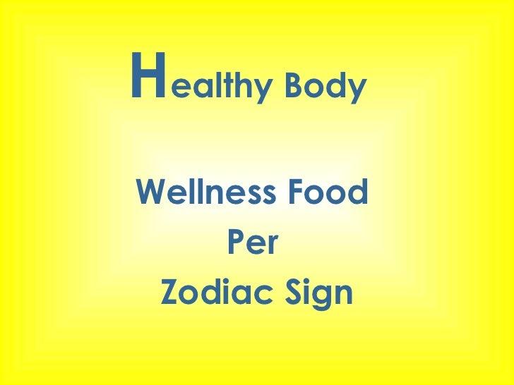 <ul><li>H ealthy Body  </li></ul><ul><li>Wellness Food  </li></ul><ul><li>Per  </li></ul><ul><li>Zodiac Sign </li></ul>