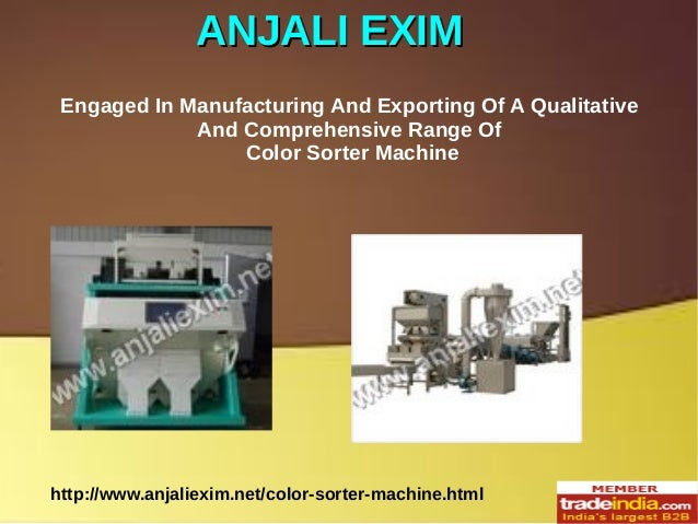 ANJALI EXIMANJALI EXIM http://www.anjaliexim.net/color-sorter-machine.html Engaged In Manufacturing And Exporting Of A Qua...
