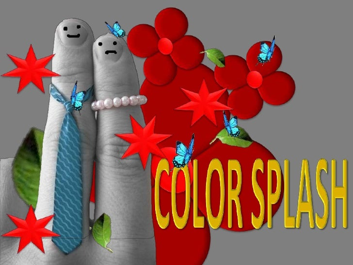 SHOW MADE ONLY WITH THE TOOLS OF POWERPOINT PROGRAM <br />COLOR SPLASH<br />