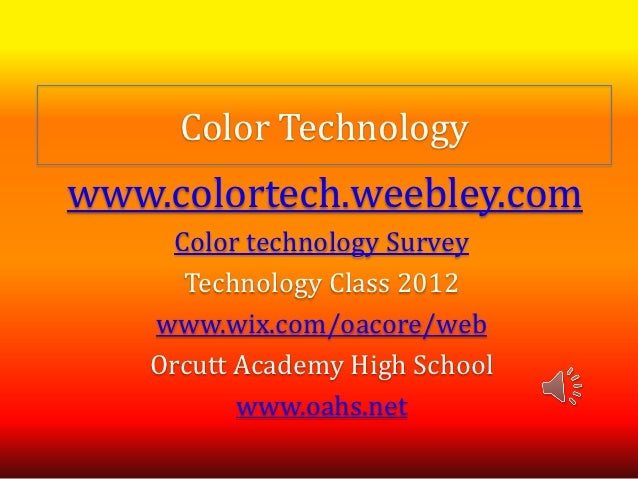 Color Technologywww.colortech.weebley.com      Color technology Survey       Technology Class 2012    www.wix.com/oacore/w...