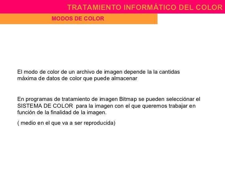 TRATAMIENTO INFORMÁTICO DEL COLOR              MODOS DE COLOR     El modo de color de un archivo de imagen depende la la c...
