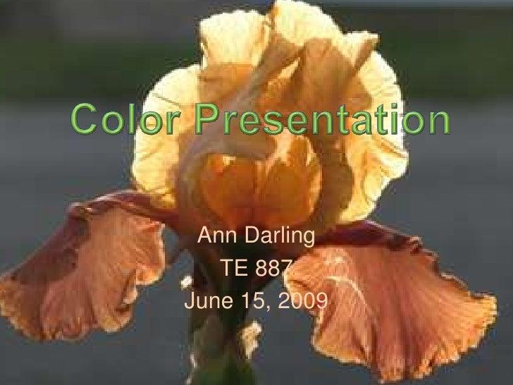 Ann Darling<br />TE 887<br />June 15, 2009<br />Color Presentation<br />
