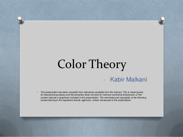 Color Theory                                                                   - Kabir Malkani*   This presentation has be...