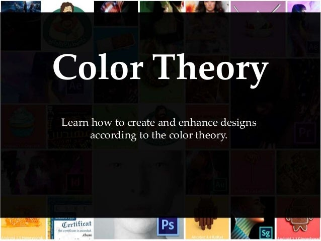 Color Theory Learn how to create and enhance designs according to the color theory.
