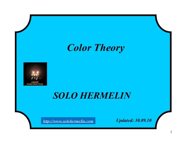 1 Color Theory SOLO HERMELIN Updated: 30.09.10http://www.solohermelin.com