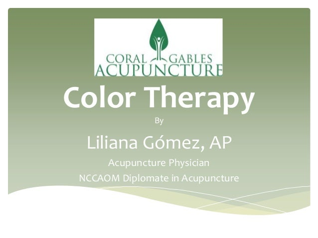 Color Therapy By Liliana Gómez, AP Acupuncture Physician NCCAOM Diplomate in Acupuncture