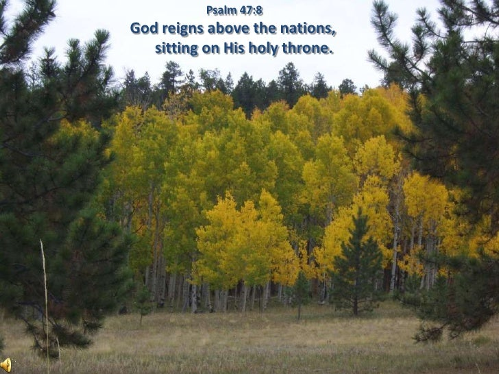 Psalm 47:8 <br />God reigns above the nations,      sitting on His holy throne.<br />
