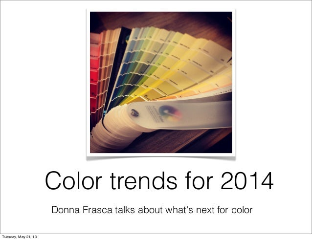 Donna Frasca talks about whats next for colorColor trends for 2014Tuesday, May 21, 13