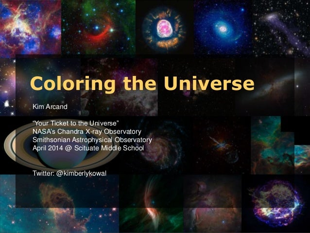"""Kim Arcand """"Your Ticket to the Universe"""" NASA's Chandra X-ray Observatory Smithsonian Astrophysical Observatory April 2014..."""