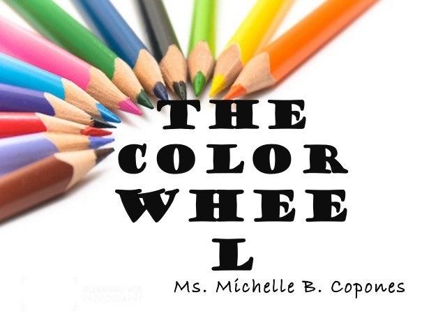 THE COLOR  WHEE L  Ms. Michelle B. Copones