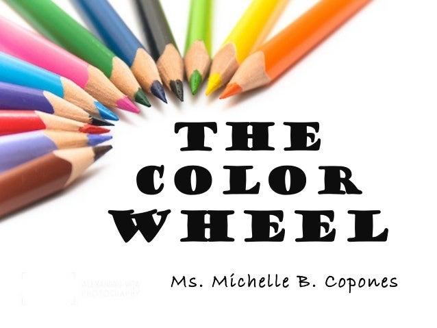 THE COLOR  WHEEL Ms. Michelle B. Copones
