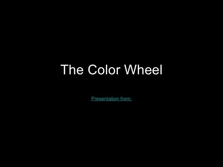 The Color Wheel Presentation from: http://www.district87.org/bhs/art/Misukonis/ArtI/ColorWheel/ColorWheel.htm