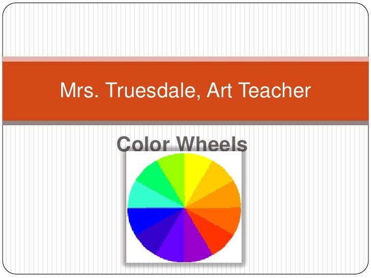 Mrs. Truesdale, Art Teacher      Color Wheels