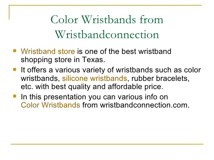 Color Wristbands from Wristbandconnection <ul><li>Wristband store  is one of the best wristband shopping store in Texas. <...