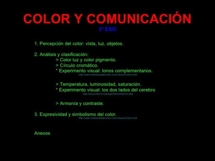COLOR Y COMUNICACIÓN 3º ESO 1. Percepción del color: vista, luz, objetos. 2. Análisis y clasificación:  > Color luz y colo...
