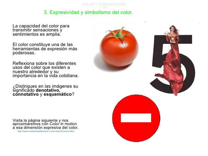 COLOR Y COMUNICACIÓN 3º ESO La capacidad del color para transmitir sensaciones y sentimientos es amplia. El color constitu...
