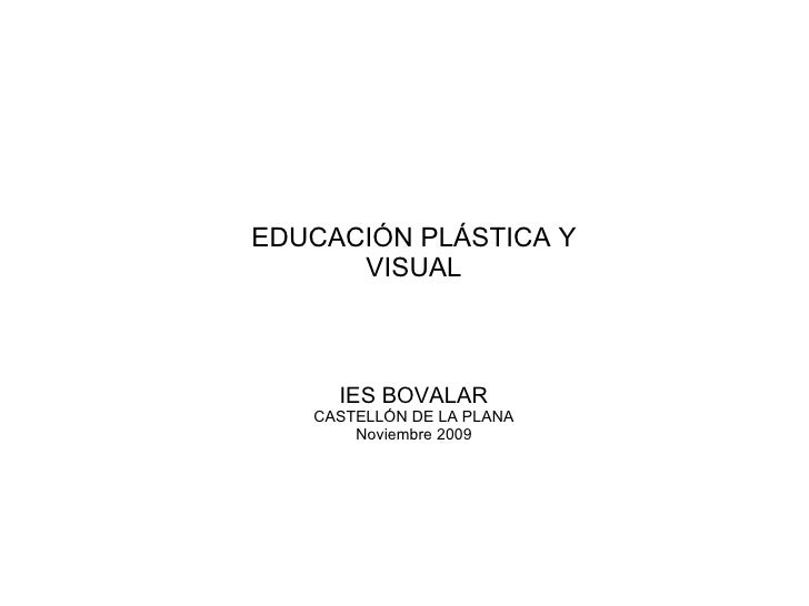 EDUCACIÓN PLÁSTICA Y VISUAL IES BOVALAR CASTELLÓN DE LA PLANA Noviembre 2009