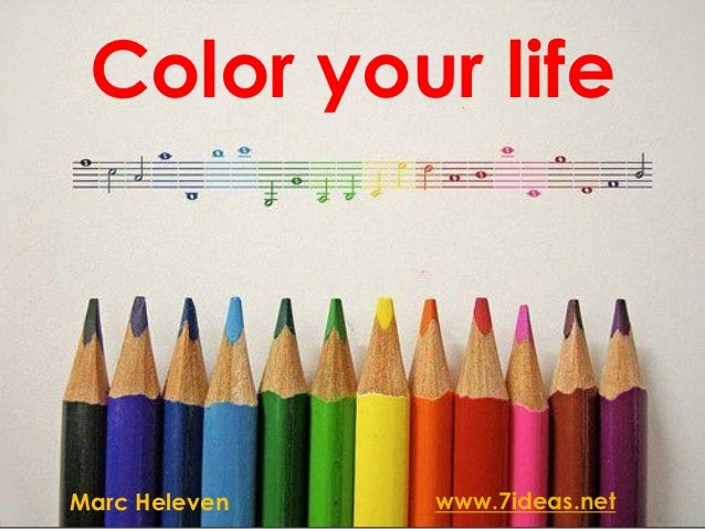 Color your lifeMarc Heleven   www.7ideas.net