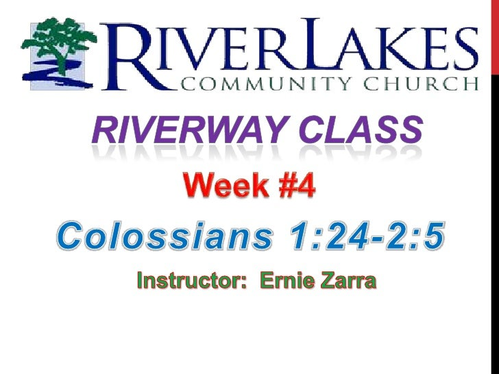Riverway Class<br />Week #4<br />Colossians 1:24-2:5<br />Instructor:  Ernie Zarra<br />