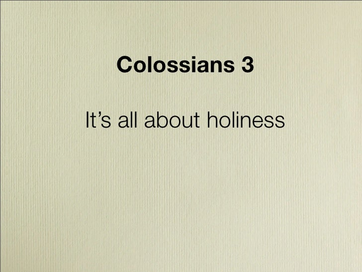 Colossians 3  It' s all about holiness It' s all about holiness It' s all about holiness