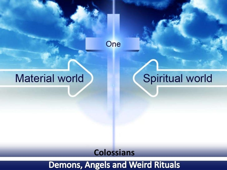 Colossians<br />Demons, Angels and Weird Rituals<br />