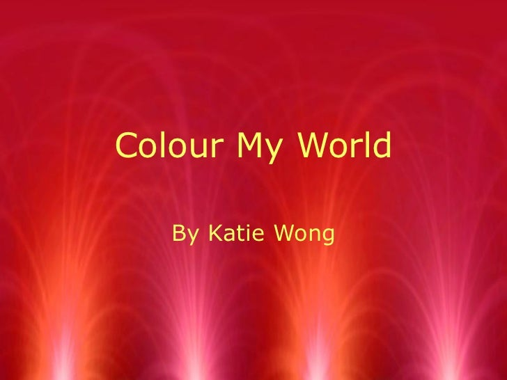 Colour My World By Katie Wong