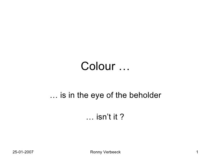 Colour … …  is in the eye of the beholder …  isn't it ?