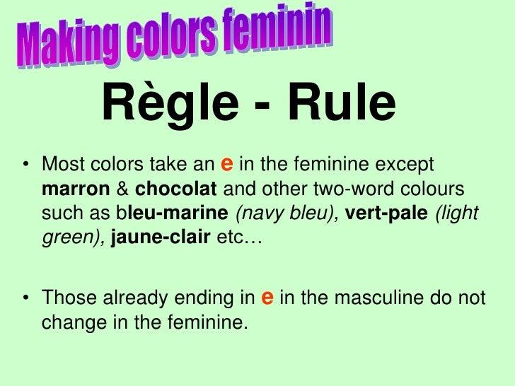 Making colors feminin<br /><ul><li> Simply add an –e at the end,    except if it already has one !</li></ul>bleu<br />e<br...