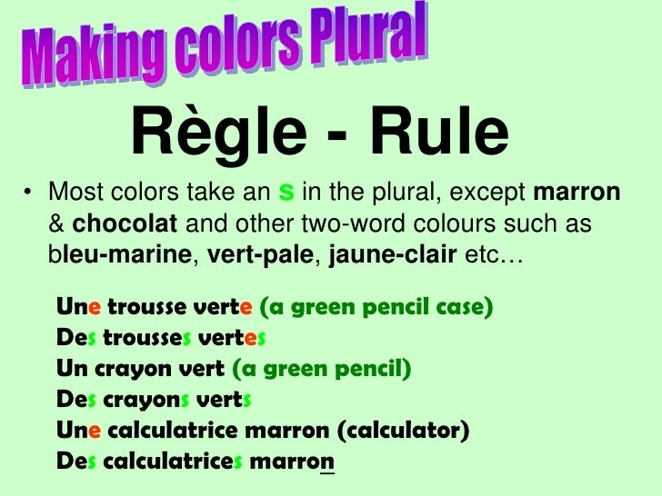 Making colors Plural<br />Règle - Rule<br />Most colors take an s in the plural, except marron & chocolatand other two-wor...