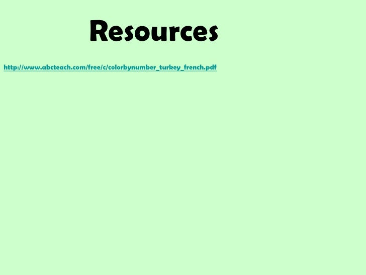 Resources <br />http://www.abcteach.com/free/c/colorbynumber_turkey_french.pdf<br />