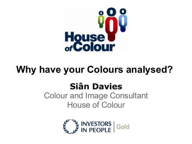 Why have your Colours analysed? Siân Davies Colour and Image Consultant House of Colour
