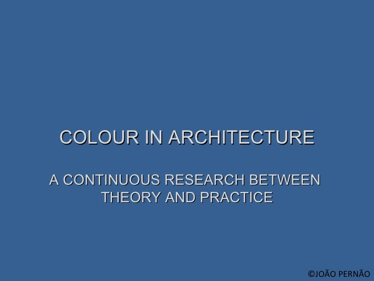 COLOUR IN ARCHITECTURE A CONTINUOUS RESEARCH BETWEEN  THEORY AND PRACTICE ©JOÃO PERNÃO