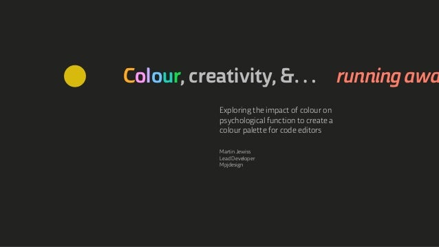 Colour, creativity, &… running awa Exploring the impact of colour on psychological function to create a colour palette for...