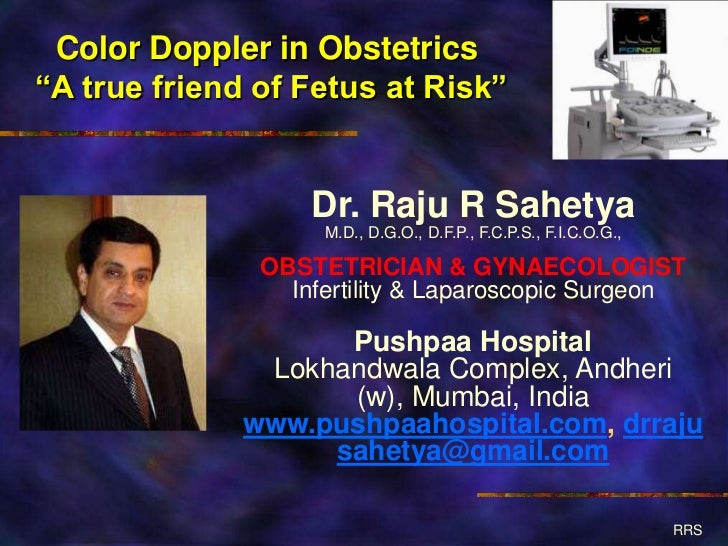 "Color Doppler in Obstetrics""A true friend of Fetus at Risk""                   Dr. Raju R Sahetya                    M.D., ..."