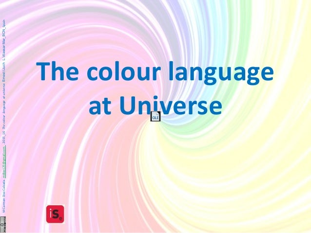 The colour language at Universe MCarmenDiezCalzada.mdiez125@gmail.com..2015_16Thecolourlanguageatuniverse.ErnestLluchL.Vil...