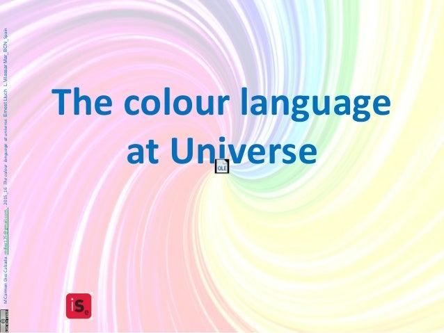 The colour language at Universe MCarmenDiezCalzada.mdiez125@gmail.com..2015_16Thecolourlanguageatuniverse.ErnestLluchL.Vil...