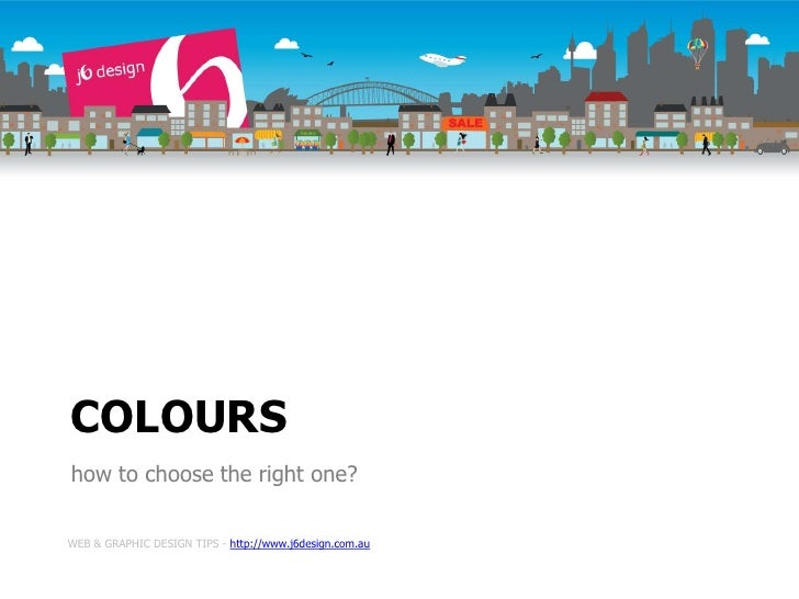 COLOURS how to choose the right one?  WEB & GRAPHIC DESIGN TIPS - http://www.j6design.com.au
