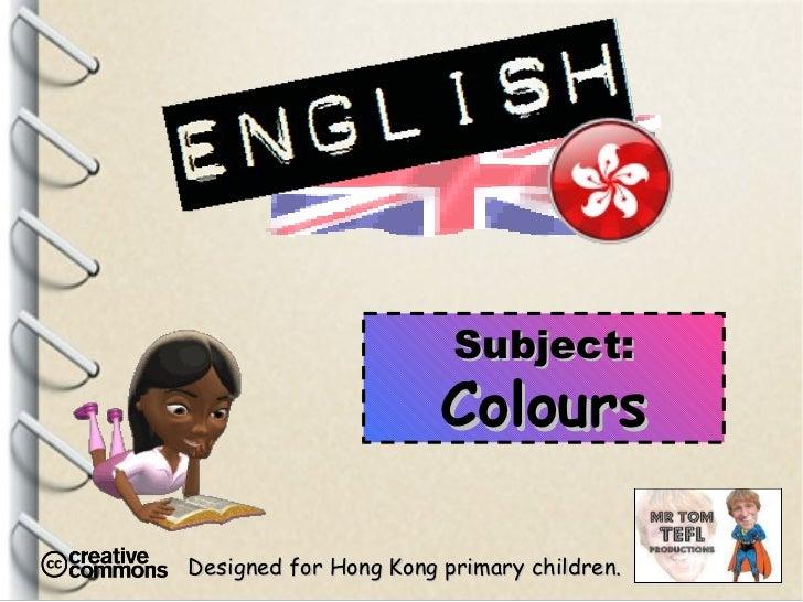 Designed for Hong Kong primary children. Subject: Colours