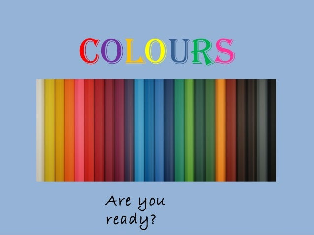 COLOURS Are you ready?