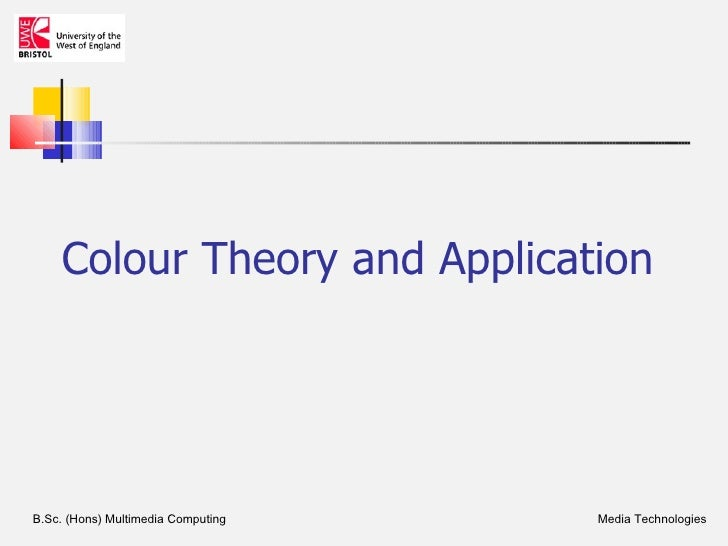 Colour Theory and ApplicationB.Sc. (Hons) Multimedia Computing   Media Technologies