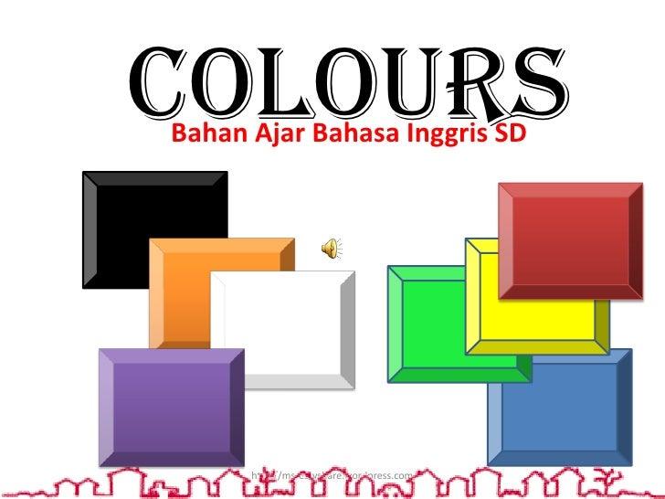 ColoursBahan Ajar Bahasa Inggris SD      http://msrestyshare.wordpress.com