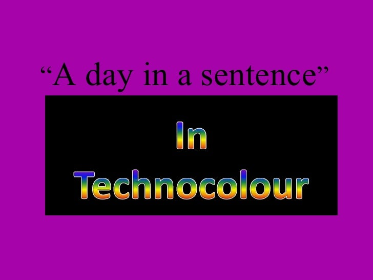""" A day in a sentence """