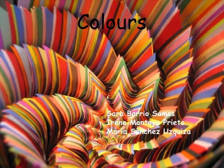 Colours Sara Barrio Samos Irene Montoya Prieto María Sanchez Uzquiza