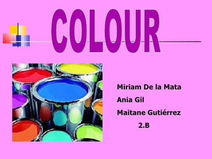 COLOUR Miriam De la Mata Ania Gil Maitane Gutiérrez 2.B