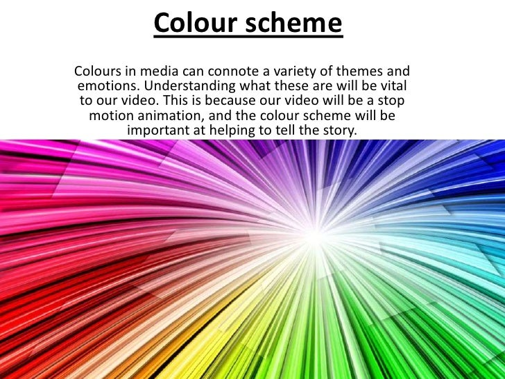 Colour schemeColours in media can connote a variety of themes andemotions. Understanding what these are will be vital to o...